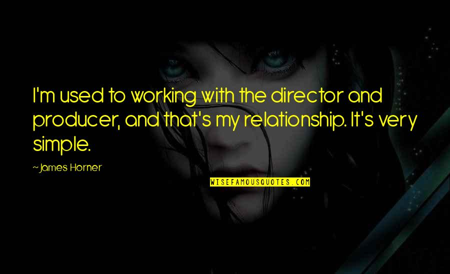 Working On A Relationship Quotes By James Horner: I'm used to working with the director and