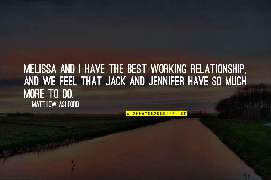 Working On A Relationship Quotes By Matthew Ashford: Melissa and I have the best working relationship,