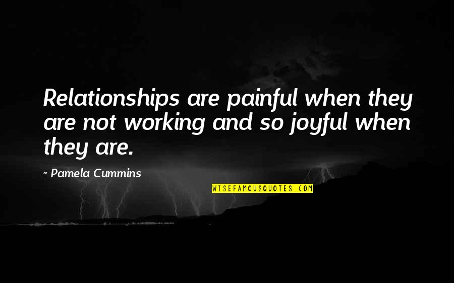 Working On A Relationship Quotes By Pamela Cummins: Relationships are painful when they are not working