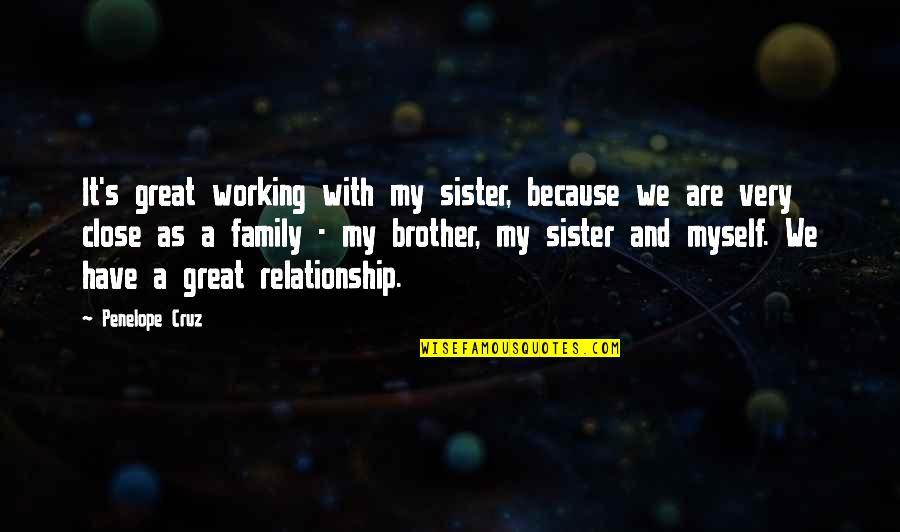 Working On A Relationship Quotes By Penelope Cruz: It's great working with my sister, because we