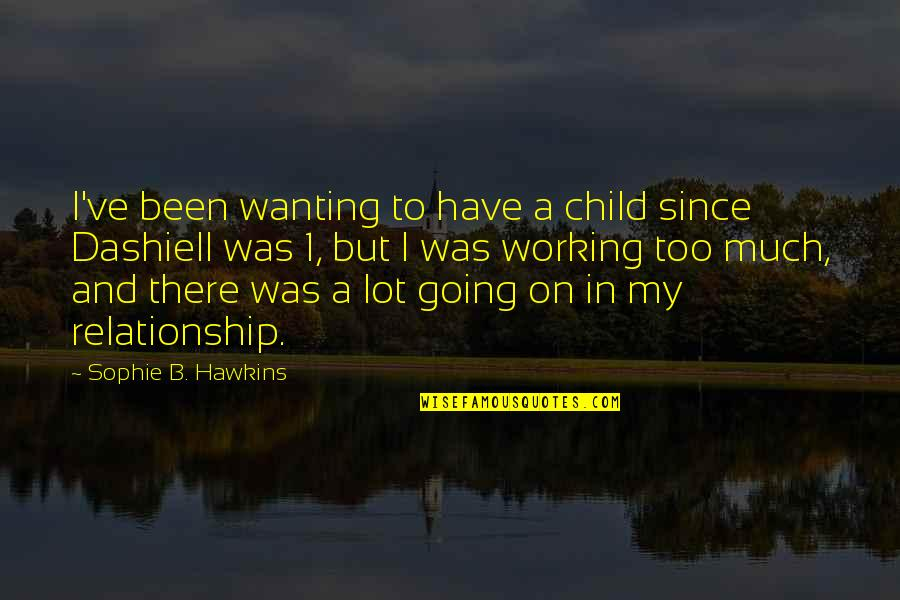 Working On A Relationship Quotes By Sophie B. Hawkins: I've been wanting to have a child since