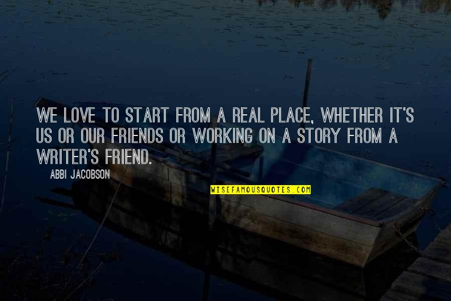 Working Out With A Friend Quotes By Abbi Jacobson: We love to start from a real place,