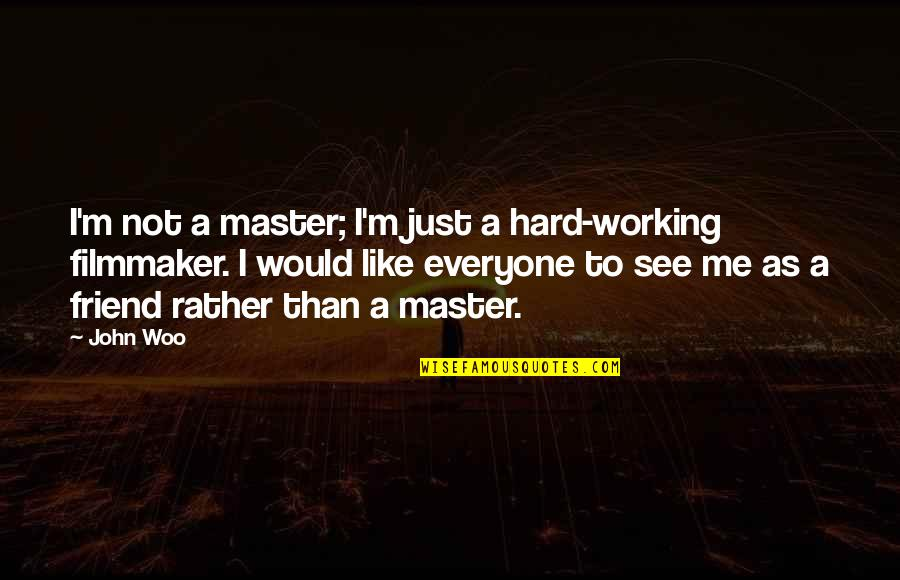 Working Out With A Friend Quotes By John Woo: I'm not a master; I'm just a hard-working