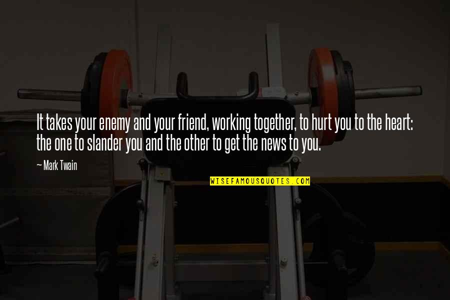 Working Out With A Friend Quotes By Mark Twain: It takes your enemy and your friend, working