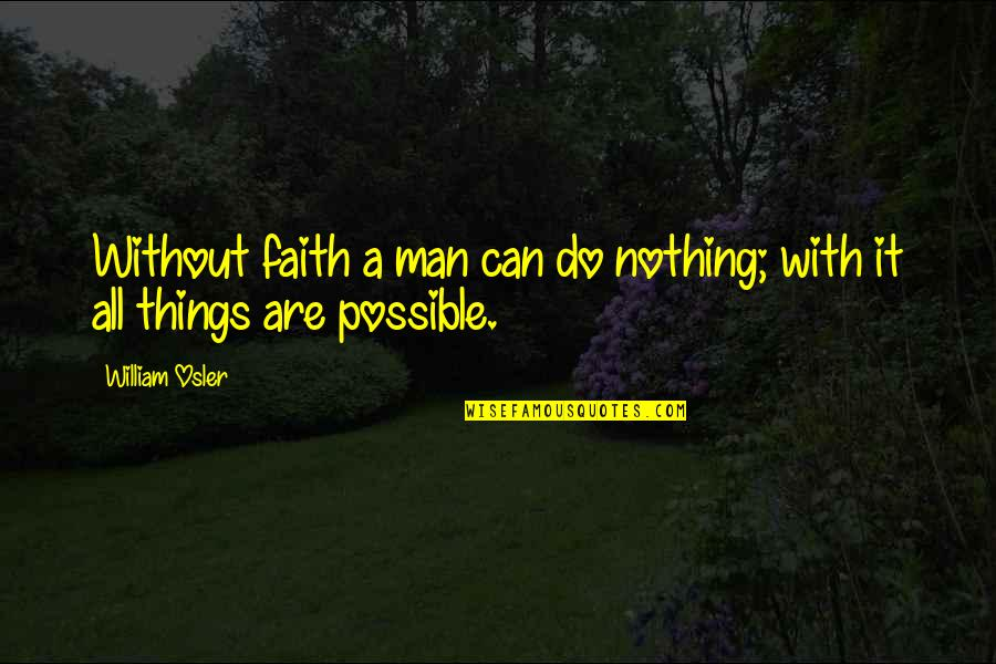 Working Out With A Friend Quotes By William Osler: Without faith a man can do nothing; with