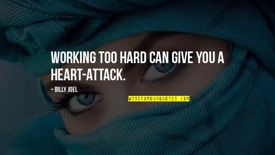 Working Too Hard Quotes By Billy Joel: Working too hard can give you a heart-attack.