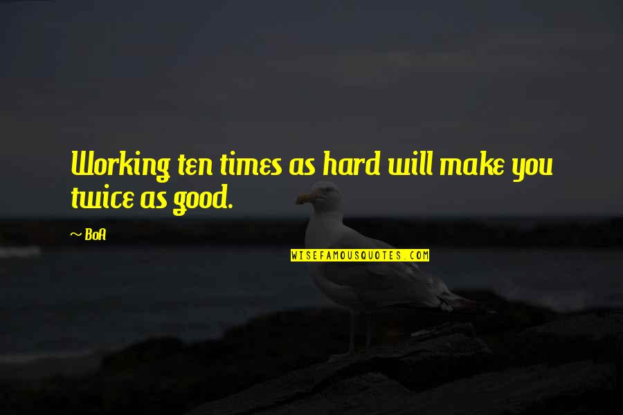Working Too Hard Quotes By BoA: Working ten times as hard will make you