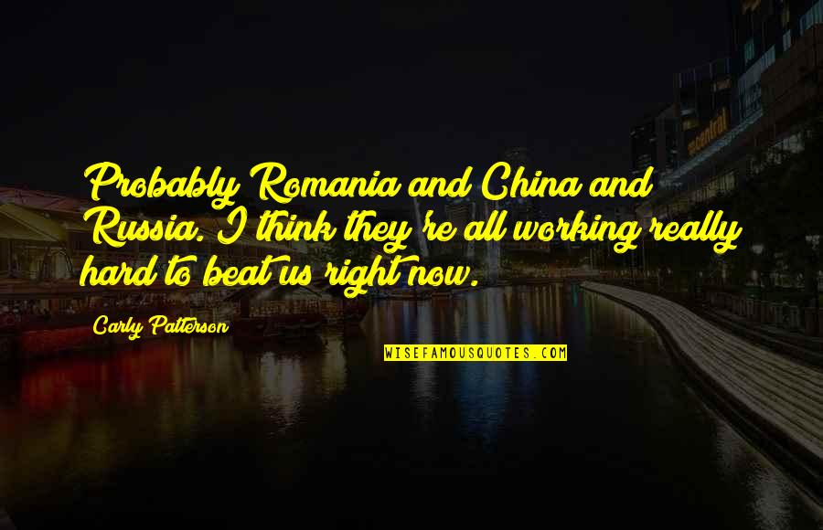 Working Too Hard Quotes By Carly Patterson: Probably Romania and China and Russia. I think
