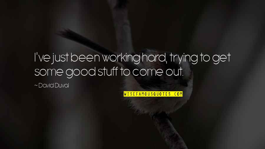 Working Too Hard Quotes By David Duval: I've just been working hard, trying to get