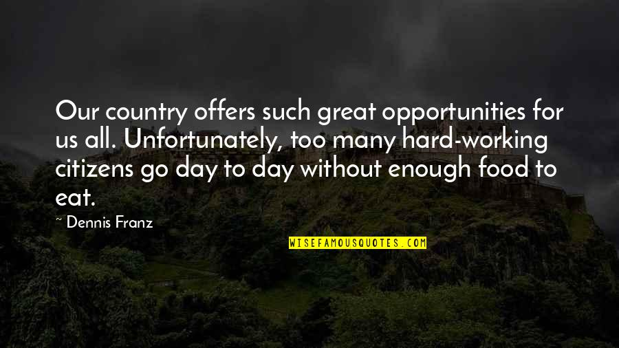 Working Too Hard Quotes By Dennis Franz: Our country offers such great opportunities for us