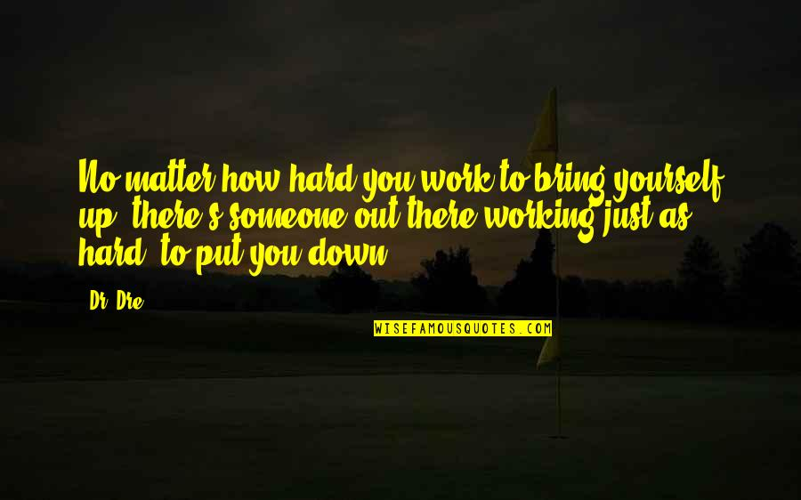 Working Too Hard Quotes By Dr. Dre: No matter how hard you work to bring