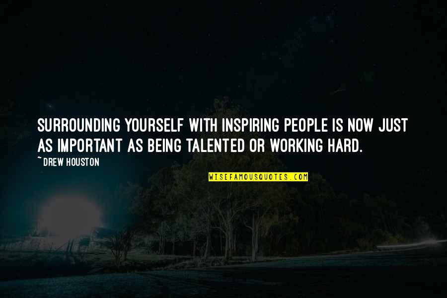 Working Too Hard Quotes By Drew Houston: Surrounding yourself with inspiring people is now just