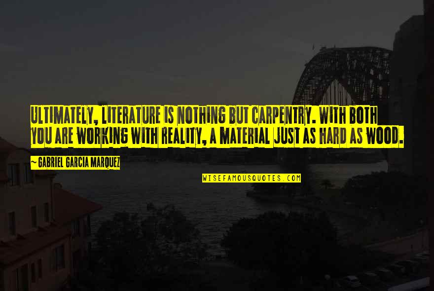 Working Too Hard Quotes By Gabriel Garcia Marquez: Ultimately, literature is nothing but carpentry. With both
