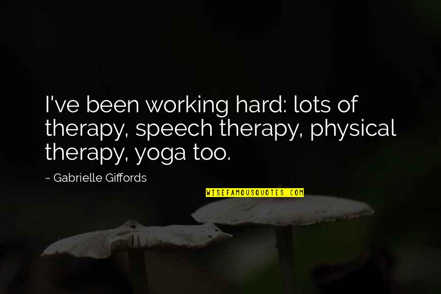 Working Too Hard Quotes By Gabrielle Giffords: I've been working hard: lots of therapy, speech