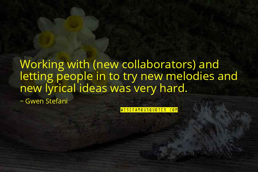 Working Too Hard Quotes By Gwen Stefani: Working with (new collaborators) and letting people in