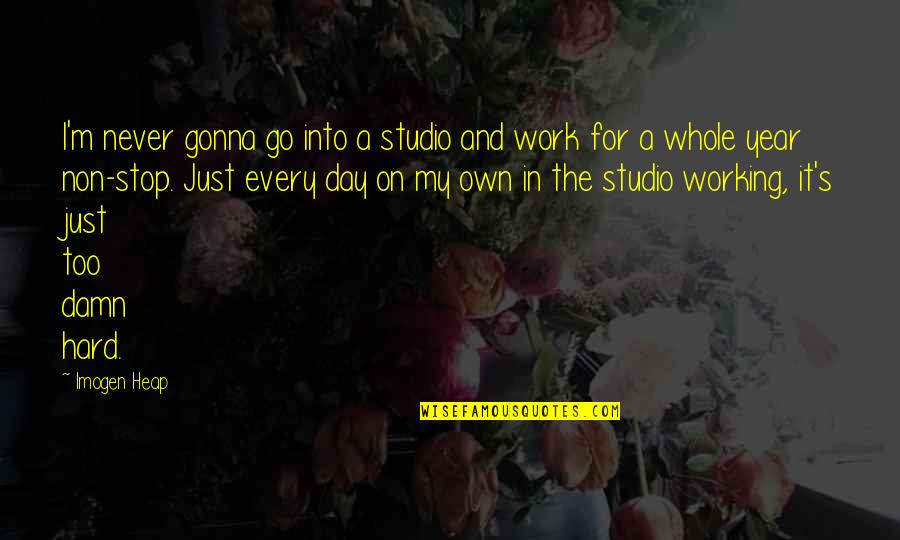 Working Too Hard Quotes By Imogen Heap: I'm never gonna go into a studio and