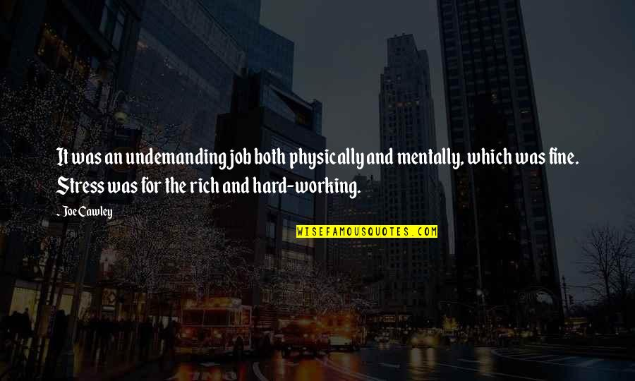 Working Too Hard Quotes By Joe Cawley: It was an undemanding job both physically and