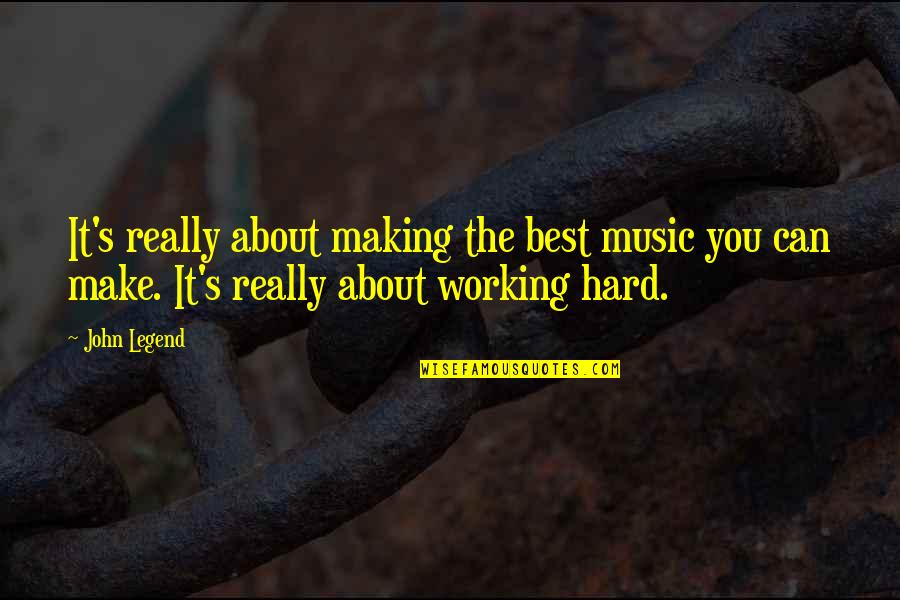 Working Too Hard Quotes By John Legend: It's really about making the best music you