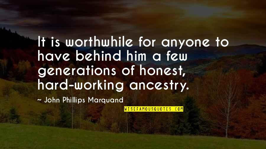 Working Too Hard Quotes By John Phillips Marquand: It is worthwhile for anyone to have behind