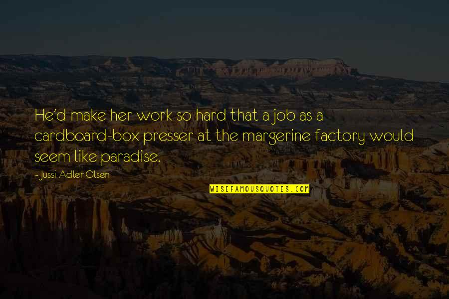 Working Too Hard Quotes By Jussi Adler-Olsen: He'd make her work so hard that a