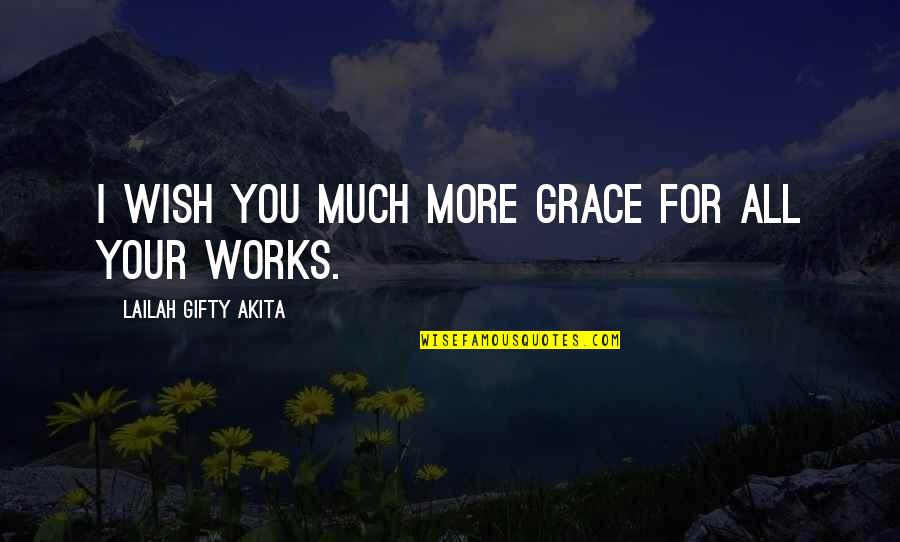 Working Too Hard Quotes By Lailah Gifty Akita: I wish you much more grace for all