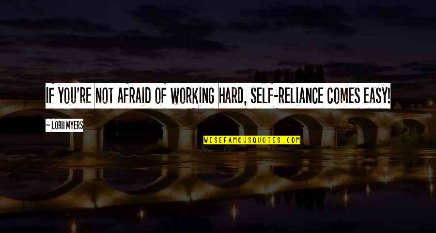 Working Too Hard Quotes By Lorii Myers: If you're not afraid of working hard, self-reliance