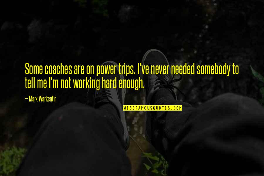 Working Too Hard Quotes By Mark Warkentin: Some coaches are on power trips. I've never