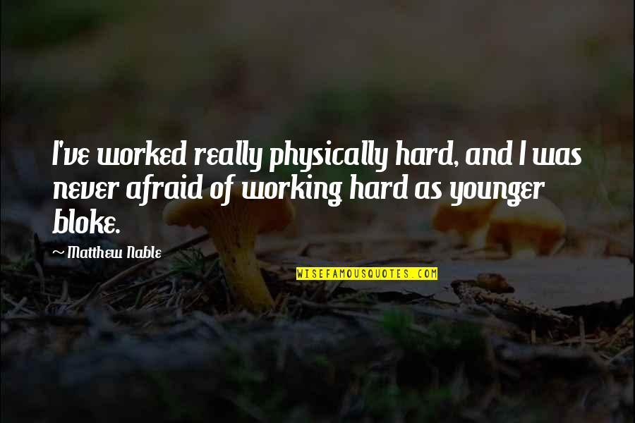 Working Too Hard Quotes By Matthew Nable: I've worked really physically hard, and I was