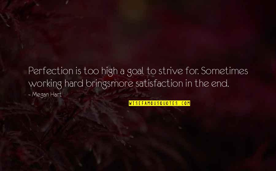 Working Too Hard Quotes By Megan Hart: Perfection is too high a goal to strive