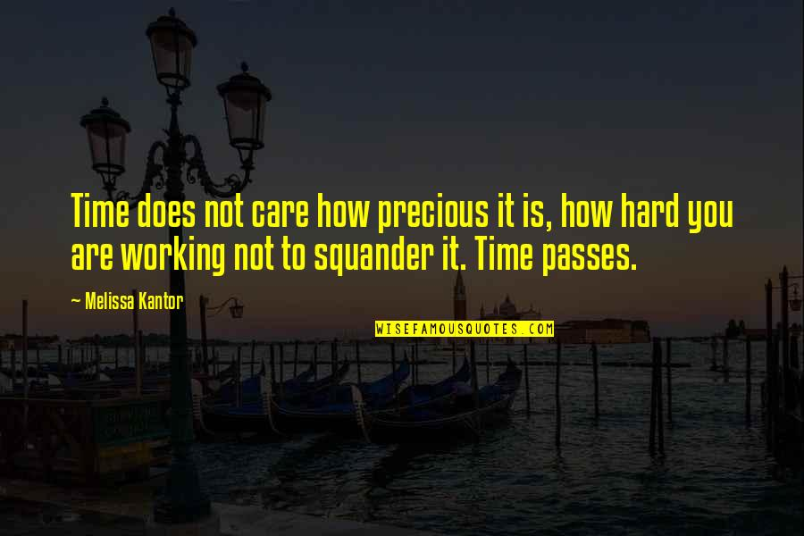 Working Too Hard Quotes By Melissa Kantor: Time does not care how precious it is,
