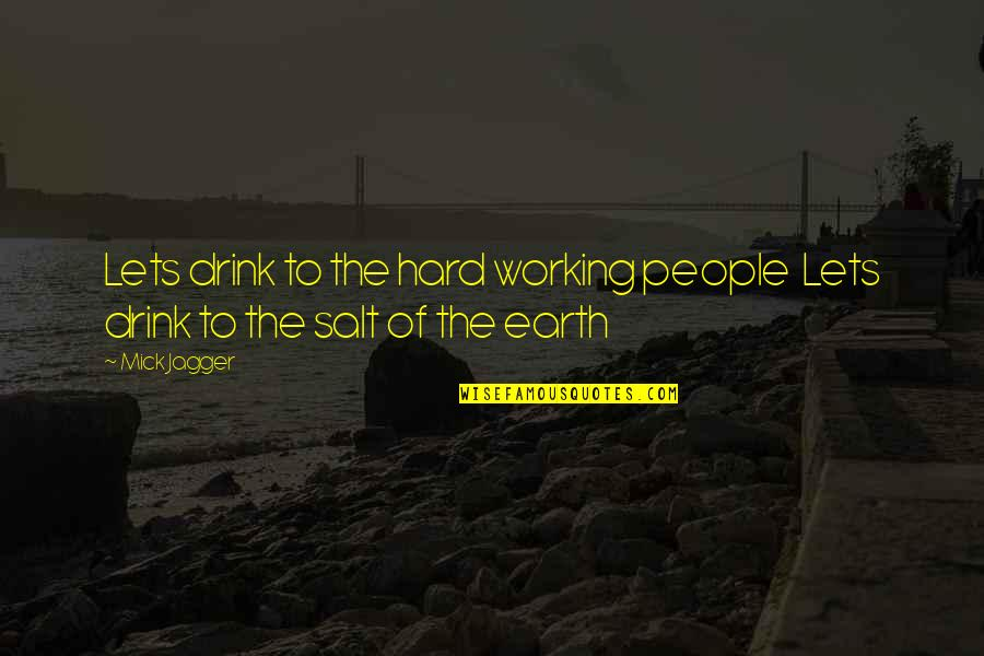Working Too Hard Quotes By Mick Jagger: Lets drink to the hard working people Lets