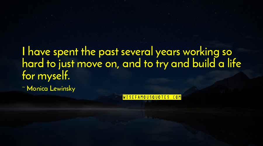Working Too Hard Quotes By Monica Lewinsky: I have spent the past several years working