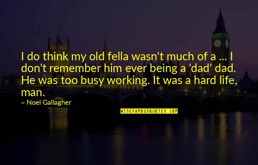 Working Too Hard Quotes By Noel Gallagher: I do think my old fella wasn't much