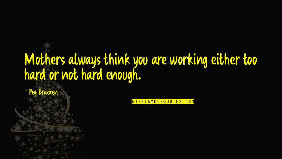 Working Too Hard Quotes By Peg Bracken: Mothers always think you are working either too