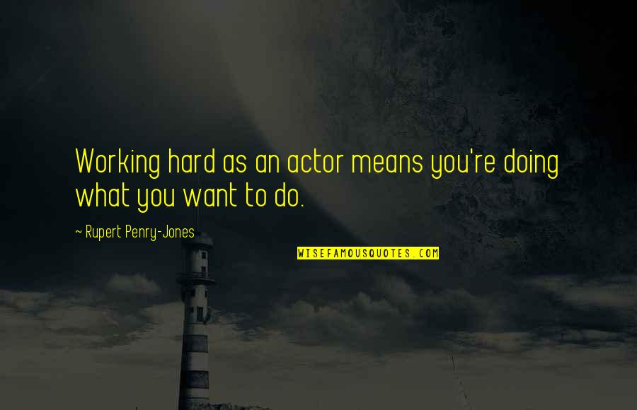 Working Too Hard Quotes By Rupert Penry-Jones: Working hard as an actor means you're doing