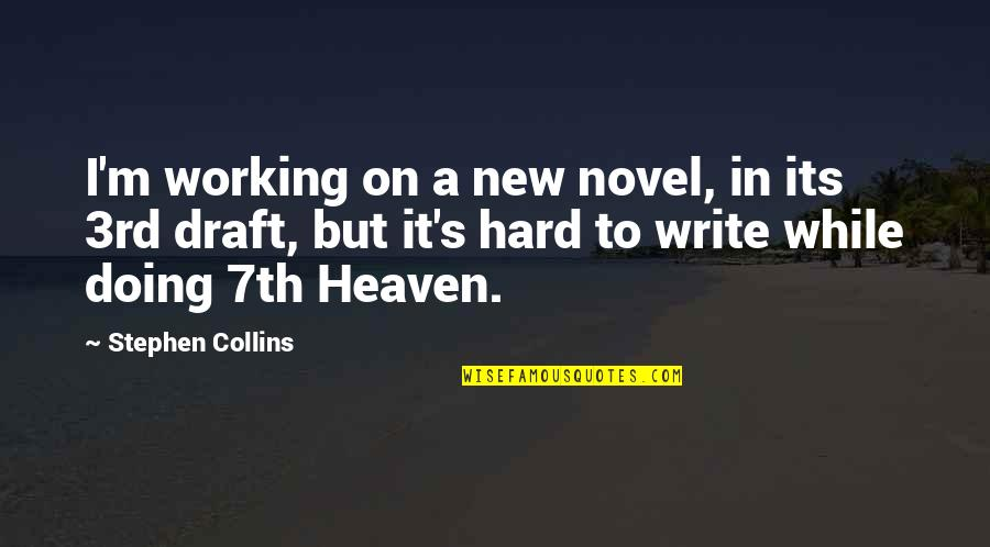 Working Too Hard Quotes By Stephen Collins: I'm working on a new novel, in its