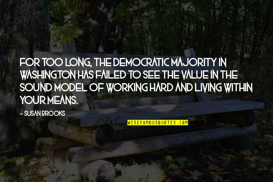 Working Too Hard Quotes By Susan Brooks: For too long, the Democratic majority in Washington