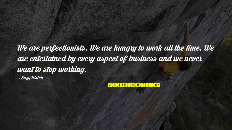 Working Too Hard Quotes By Suzy Welch: We are perfectionists. We are hungry to work