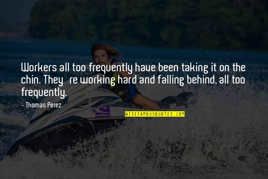 Working Too Hard Quotes By Thomas Perez: Workers all too frequently have been taking it