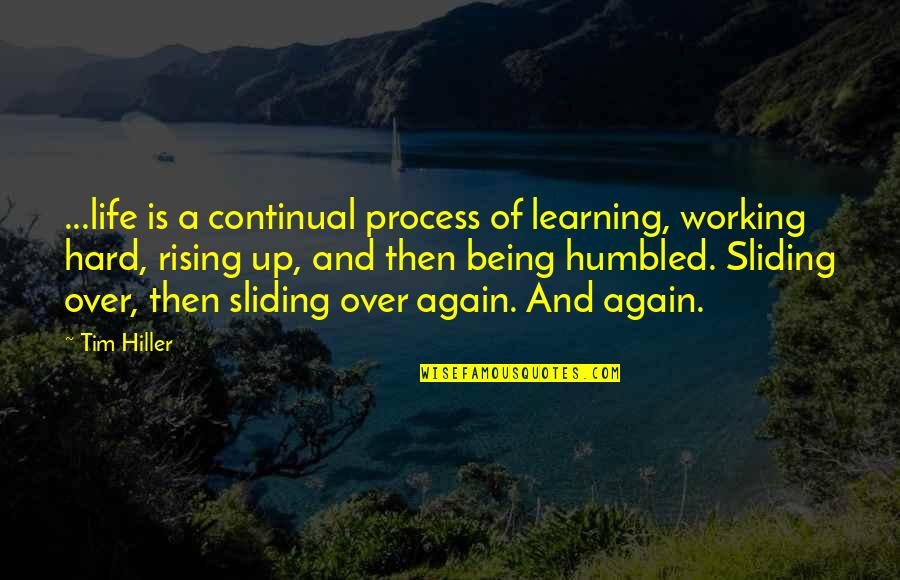 Working Too Hard Quotes By Tim Hiller: ...life is a continual process of learning, working