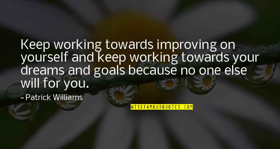 Working Towards Your Dreams Quotes By Patrick Williams: Keep working towards improving on yourself and keep