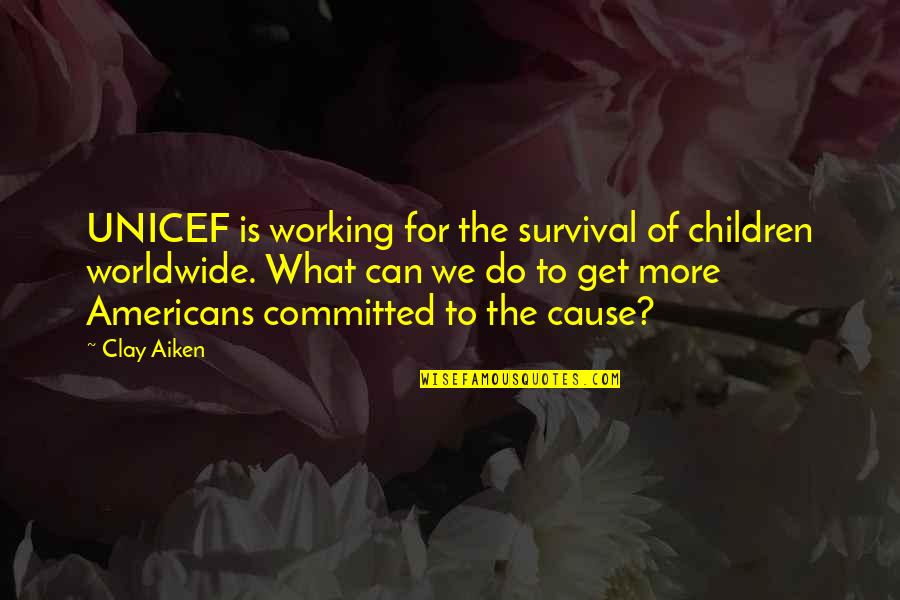 Working With Clay Quotes By Clay Aiken: UNICEF is working for the survival of children