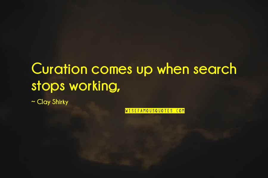 Working With Clay Quotes By Clay Shirky: Curation comes up when search stops working,