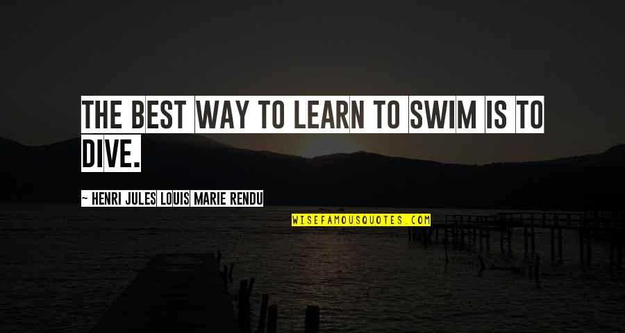 Working With Difficult Coworkers Quotes By Henri Jules Louis Marie Rendu: The best way to learn to swim is