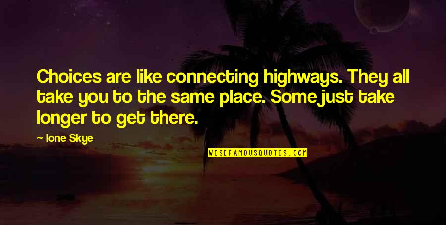 Working With Difficult Coworkers Quotes By Ione Skye: Choices are like connecting highways. They all take