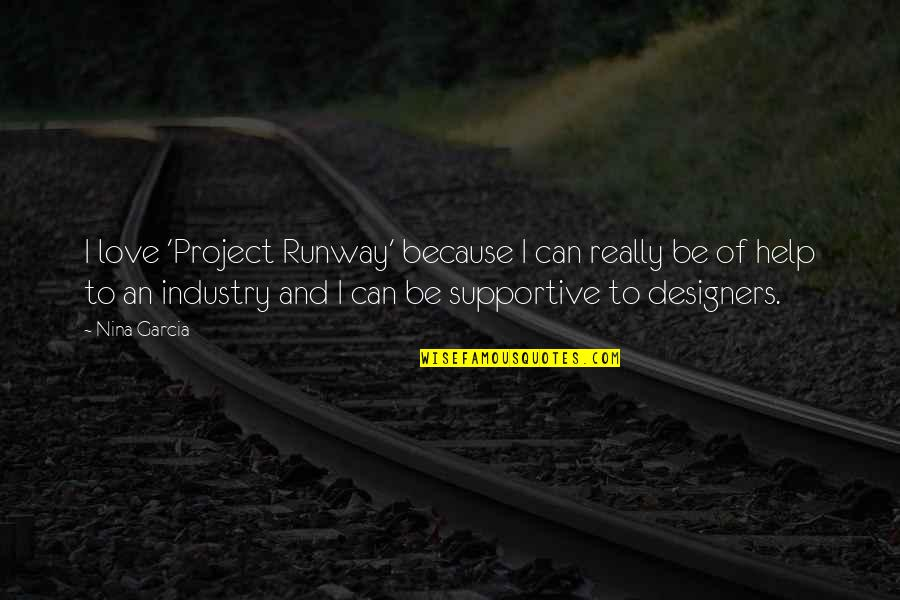Working With Difficult Coworkers Quotes By Nina Garcia: I love 'Project Runway' because I can really