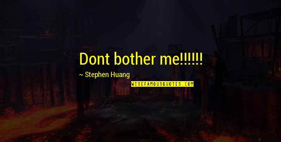 Working With Difficult Coworkers Quotes By Stephen Huang: Dont bother me!!!!!!