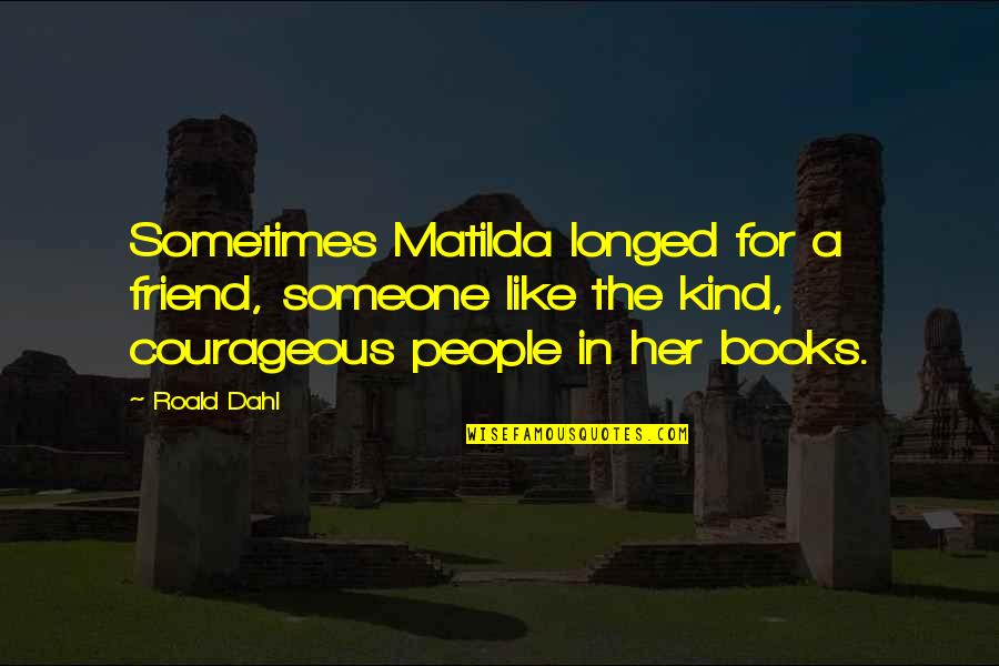 Working Your Life Away Quotes By Roald Dahl: Sometimes Matilda longed for a friend, someone like