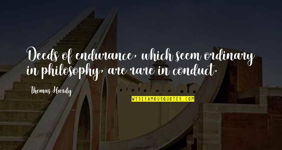 Working Your Life Away Quotes By Thomas Hardy: Deeds of endurance, which seem ordinary in philosophy,
