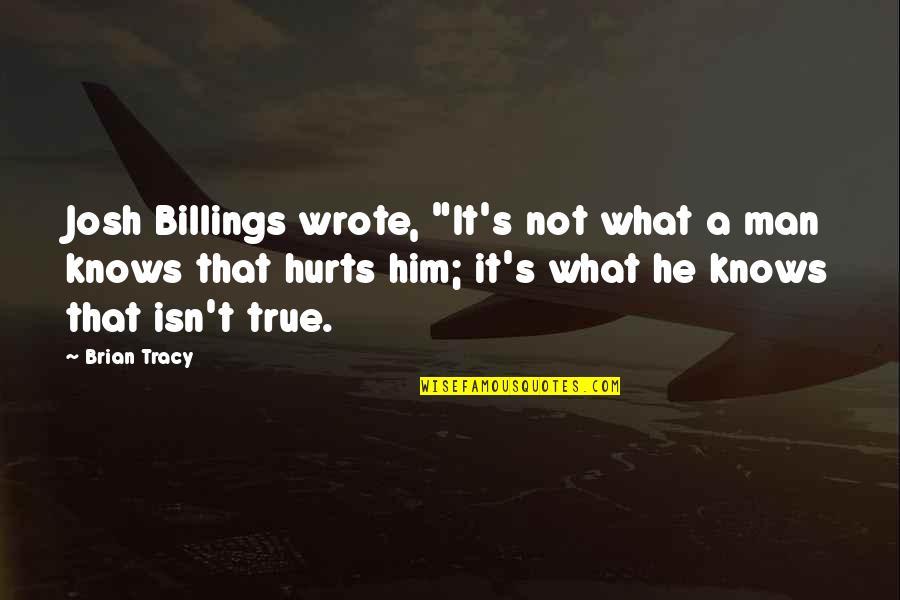 "Workload Quotes By Brian Tracy: Josh Billings wrote, ""It's not what a man"
